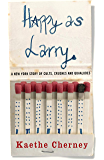 Happy As Larry: A New York Story of Cults, Crushes and Quaaludes