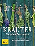 Kräuter für jeden Geschmack: Über 400 Küchen-, Heil- und Wildkräuter für jeden Standort (GU Garten Extra)