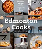 Edmonton Cooks: Signature Recipes from the City's Best Chefs