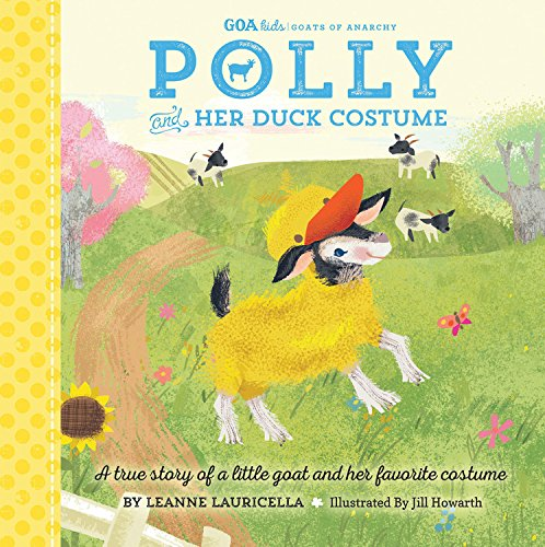Price comparison product image GOA Kids - Goats of Anarchy: Polly and Her Duck Costume: A true story of a little goat and her favorite costume