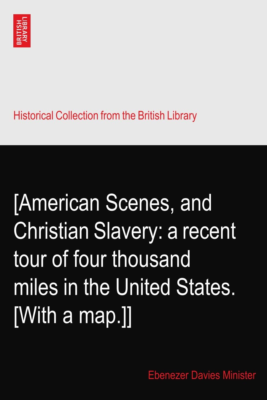 Download [American Scenes, and Christian Slavery: a recent tour of four thousand miles in the United States. [With a map.]] pdf
