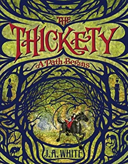 The Thickety: A Path Begins by [White, J. A.]