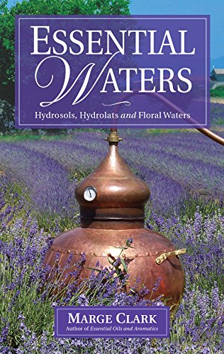 Essential Waters: Hydrosols, Hydrolats & Aromatic - Aromatic Water