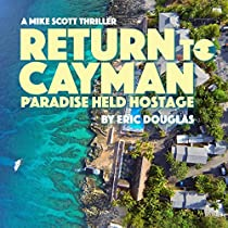 RETURN TO CAYMAN: PARADISE HELD HOSTAGE: A MIKE SCOTT THRILLER, BOOK 6