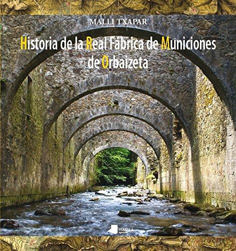 Historia de la Real Fábrica de Municiones de Orbaizeta (Ganbara) por Malli Txapar