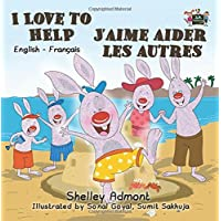 I Love to Help (bilingual french children's books, bilingual french baby books, french kids books): J'aime aider les autres (English French Bilingual Collection)