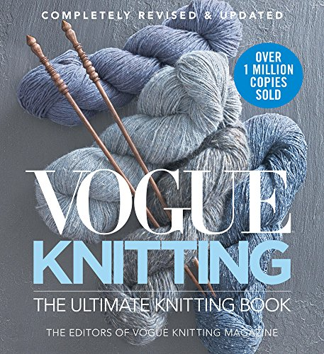 Vogue® Knitting The Ultimate Knitting Book: Completely Revised & Updated (Patterns Knitting Machine)