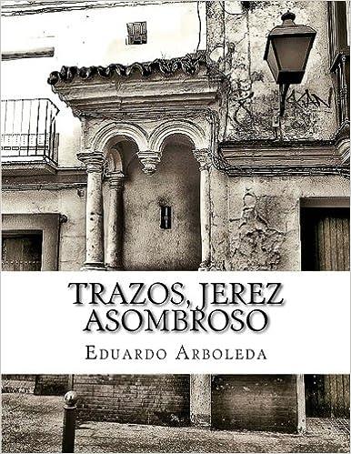 TRAZOS, Jerez asombroso: Amazon.es: Eduardo Arboleda: Libros
