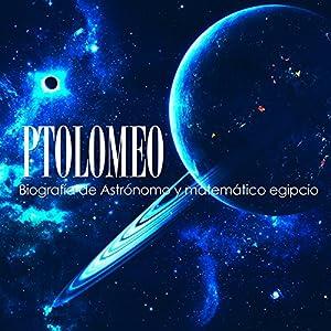 Ptolomeo: Biografía de astrónomo y matemático egipcio [Ptolemy: Biography of an Egyptian Astronomer and Mathematician] Audiobook