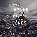 Down Among the Sticks and Bones Hörbuch von Seanan McGuire Gesprochen von: Seanan McGuire