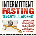 Intermittent Fasting for Weight Loss: The Amazing Truth About Intermittent Fasting Audiobook by Nathan Ferrari Narrated by Mark Rossman