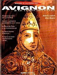 Avignon & le temps des papes par Alain Mounier