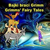Bajki braci Grimm. Grimms' Fairy Tales. Bilingual Book in Polish and English: Dual Language Illustrated Book for Children (Polish - English Edition)