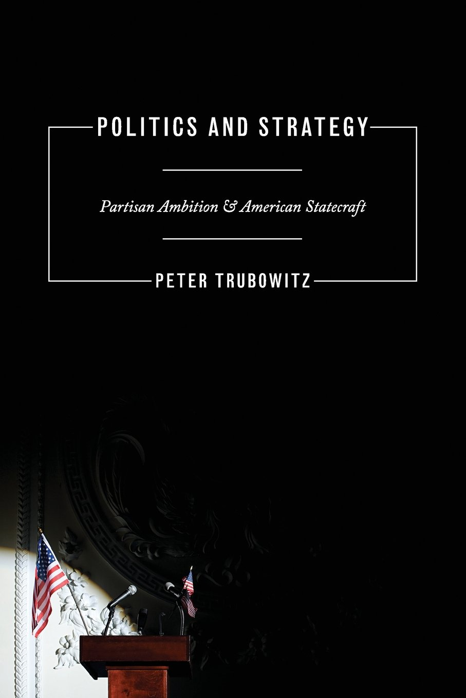 Politics and Strategy: Partisan Ambition and American Statecraft (Princeton Studies in International History and Politics) ebook
