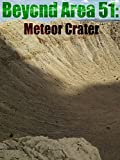 Beyond Area 51: Meteor Crater