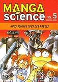 Manga Science, Tome 5 : Nous sommes tous des robots