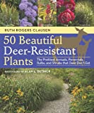 img - for 50 Beautiful Deer-Resistant Plants: The Prettiest Annuals, Perennials, Bulbs, and Shrubs that Deer Don't Eat book / textbook / text book