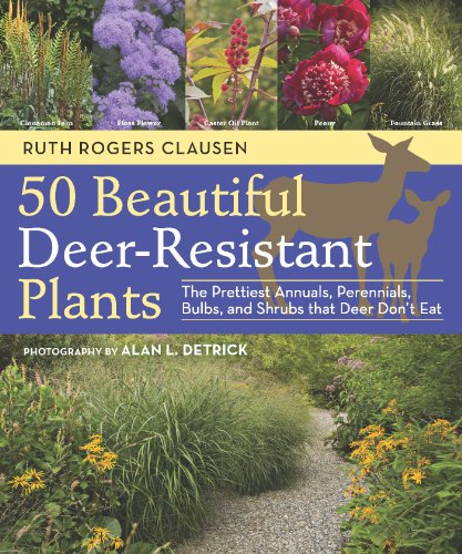 50 Beautiful Deer-Resistant Plants: The Prettiest Annuals, Perennials, Bulbs, and Shrubs that Deer Don't Eat (Beautiful Garden Ornamental)