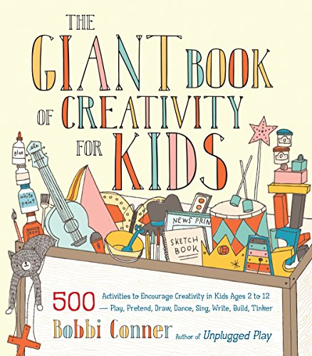 The Giant Book of Creativity for Kids: 500 Activities to Encourage Creativity in Kids Ages 2 to 12–Play, Pretend, Draw, Dance, Sing, Write, Build, Tinker