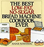 The Best Low-Fat, No-Sugar Bread Machine Cookbook Ever, Madge Rosenberg and Warren Chang, 006017174X