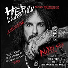 The Heroin Diaries: 10 Year Anniversary Edition: A Year in the Life of a Shattered Rock Star Audiobook by Nikki Sixx Narrated by Nikki Sixx, Sophie Kargman, Ross Marquand