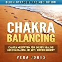 Chakra Balancing: Chakra Meditation for Energy Healing and Chakra Healing with Guided Imagery via Beach Hypnosis and Meditation Audiobook by Vera Jones Narrated by Chloe Rice
