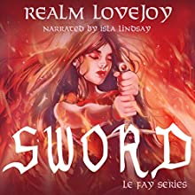 Sword: Le Fay Series, Book 2 Audiobook by Realm Lovejoy Narrated by Isla Lindsay