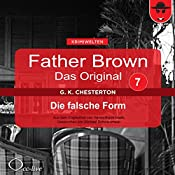 Die falsche Form (Father Brown - Das Original 7) | Gilbert Keith Chesterton