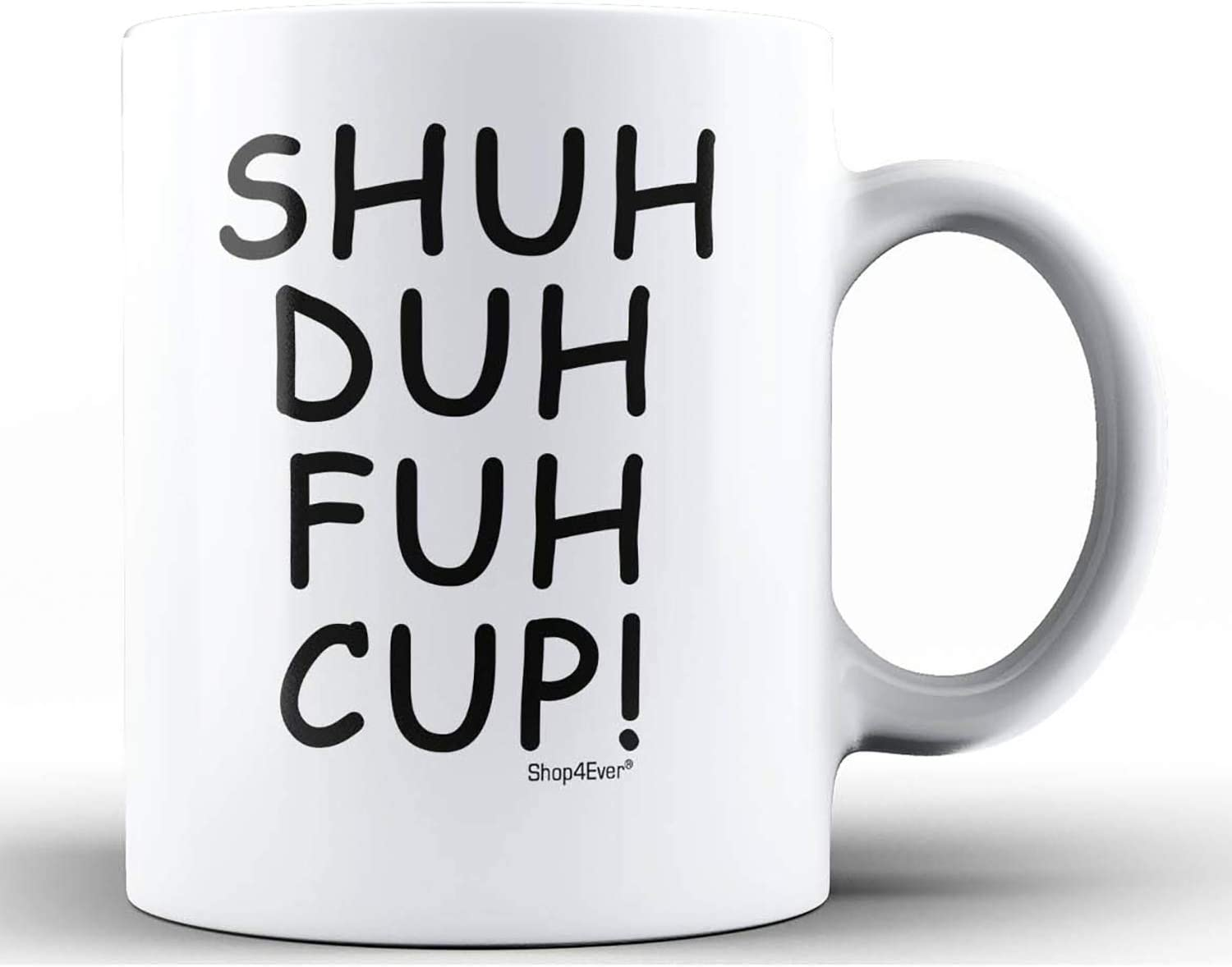 Shop4Ever Funny Coffee Mug ~ Shuh Duh Fuh Cup! Novelty Ceramic Coffee Mug Tea Cup ~ Funny Gift For Coworker Bestfriend Coffee Lover ~ (11 oz.)