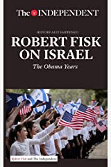 ROBERT FISK ON ISRAEL: The Obama Years (History As It Happened) Paperback