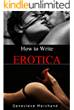 How to Write Erotica: An Introduction to Writing & Publishing Short Erotica that Sells!