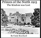 Front cover for the book The Kingdom Was Lost 1915 (Princes of the North) by Cindy Bouchard