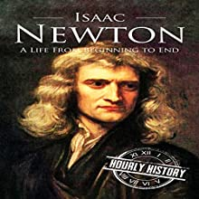 Isaac Newton: A Life from Beginning to End Audiobook by Hourly History Narrated by Mark Rossman