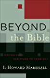 Beyond the Bible (Acadia Studies in Bible and Theology): Moving from Scripture to Theology