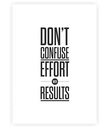 Amazon Don't Confuse Effort With Results Inspirational Quotes Unique Quotes Effort