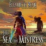 The Sea Thy Mistress: Edda of Burdens Series, Book 3   Elizabeth Bear