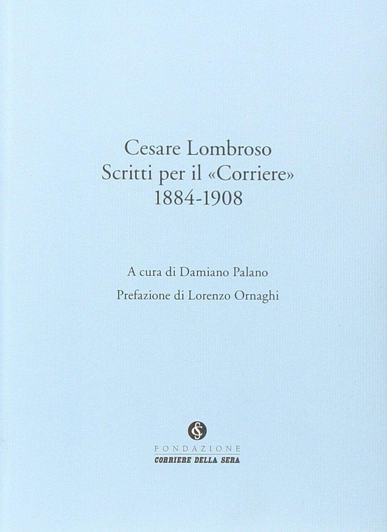 Cesare Lombroso. Scritti per il «Corriere» (1884-1908) Copertina flessibile – 19 nov 2014 D. Palano 8896820154 PROBLEMI E SERVIZI SOCIALI Saggistica