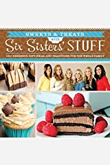 Sweets and Treats from Six Sisters' Stuff: 100+ Desserts, Gift Ideas, and Traditions for the Whole Family Kindle Edition