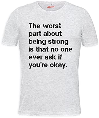 The Worst Part About Being Strong Is That No One Ever Ask Mens T