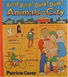 Beep! Beep! Oink! Oink! Animals in the City, Patricia Casey, 0763603066