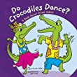 Do Crocodiles Dance?: A Book About Animal Habits (Animals All Around)