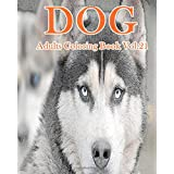 DOG : Adults Coloring Book Vol.21: An Adult Coloring Book of  Dogs in a Variety of Styles