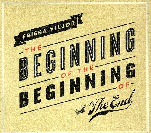 Friska Viljor - Beginning of the Beginning of the End (CD)