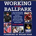 Working at the Ballpark: The Fascinating Lives of Baseball People - from Peanut Vendors and Broadcasters to Players and Managers Audiobook by Tom Jones Narrated by Mark Delgado