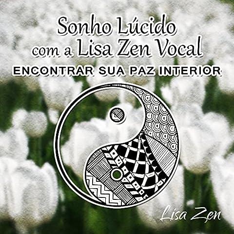 Sonho Lúcido com a Lisa Zen Vocal: Encontrar Sua Paz Interior, Terapia de Cura Insônia com Sons da (Lisa Paz)
