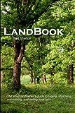 LandBook: The small landowner's guide to buying, improving, maintaning and selling rural land