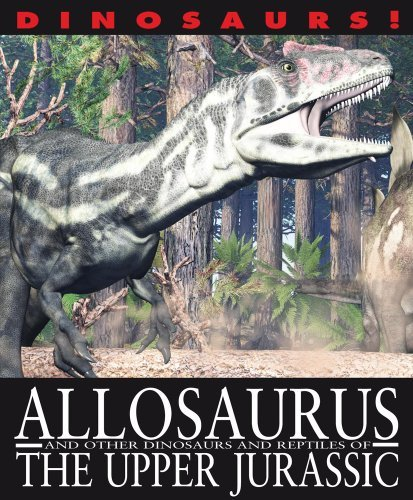 Download By David West Allosaurus and Other Dinosaurs and Reptiles from the Upper Jurassic (Dinosaurs! (Gareth Stevens)) [Paperback] pdf epub