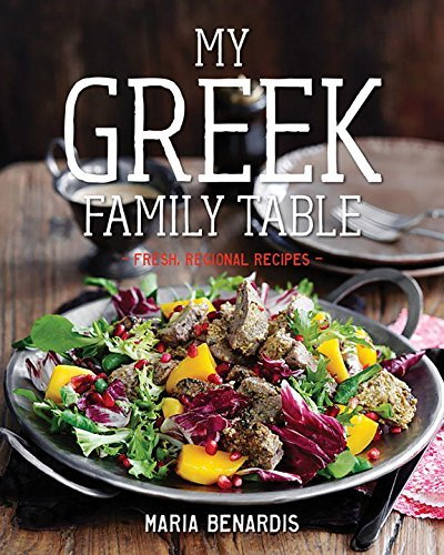 My Greek Family Table: Fresh, Regional Recipes by Maria Benardis