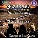 The Apache and the Pale Face Soldiers: The Saga of Indian Em'ly, Book 1 | Sara Barnard