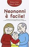 Neononni è facile. Suggerimenti da seguire per accogliere il nipotino e offrire un prezioso sostegno ai neogenitori